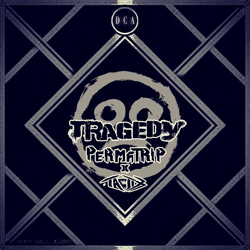 """PERMA-TRIP Teams Up With Tactix & Dead Cell Audio for New Banger """"Tragedy"""""""